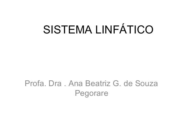 SISTEMA LINFÁTICO  Profa. Dra . Ana Beatriz G. de Souza Pegorare