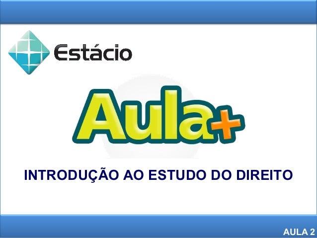 INTRODUÇÃO AO ESTUDO DO DIREITO AULA 2