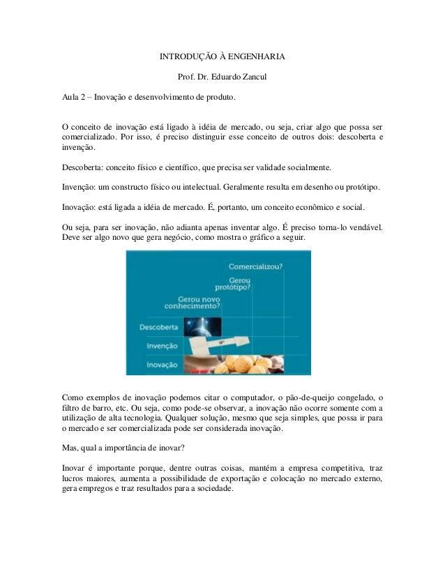 INTRODUÇÃO À ENGENHARIA Prof. Dr. Eduardo Zancul Aula 2 – Inovação e desenvolvimento de produto. O conceito de inovação es...