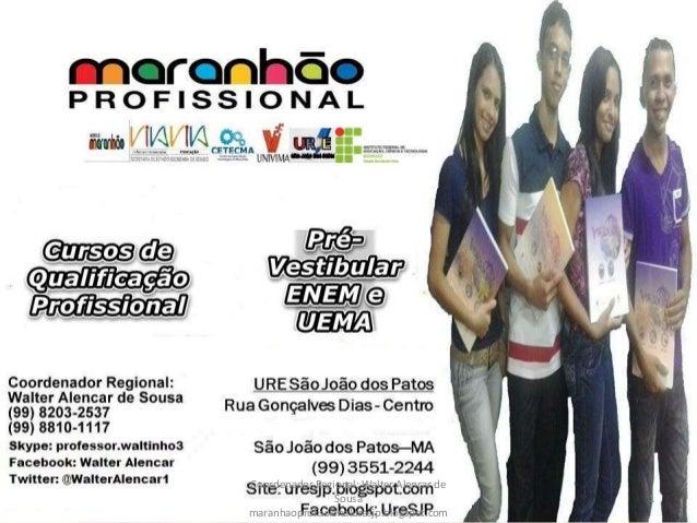 Coordenador Regional: Walter Alencar de  Sousa  maranhaoprofissionaluresjp.blogspot.com  1