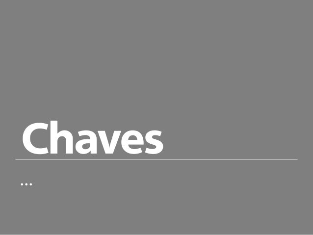 Chaves ...