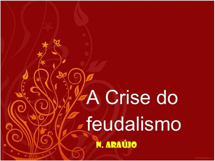 A Crise do feudalismo N. Araújo
