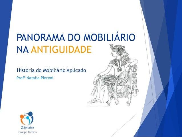 PANORAMA DO MOBILIÁRIO NA ANTIGUIDADE História do Mobiliário Aplicado Profª Natalia Pieroni