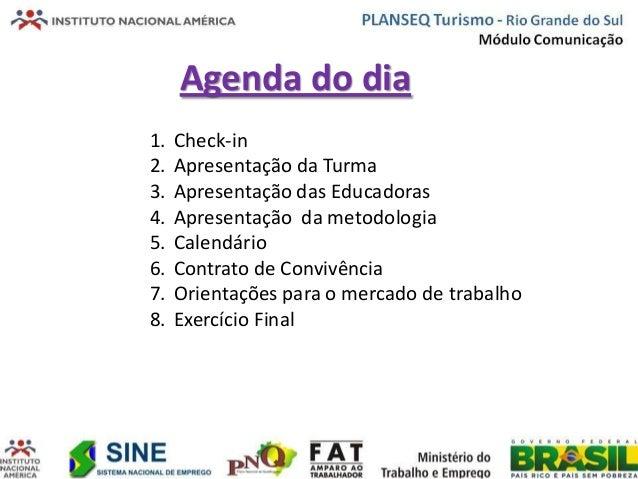 Agenda do dia1. Check-in2. Apresentação da Turma3. Apresentação das Educadoras4. Apresentação da metodologia5. Calendário6...