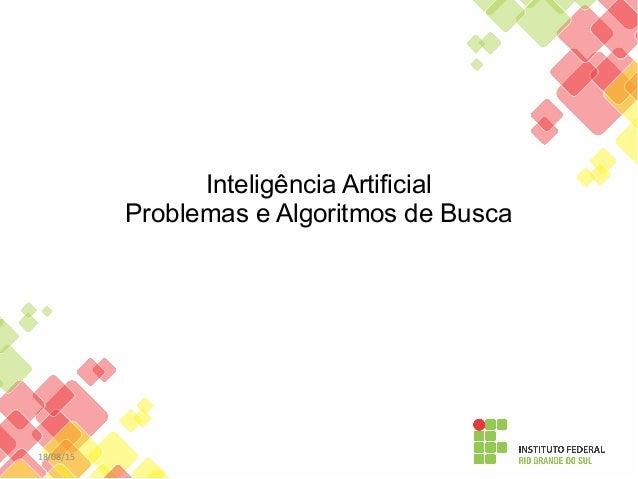 18/08/15 Inteligência Artificial Problemas e Algoritmos de Busca