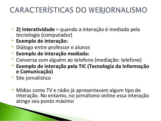  2) Interatividade = quando a interação é mediada pela tecnologia (computador)  Exemplo de interação:  Diálogo entre pr...