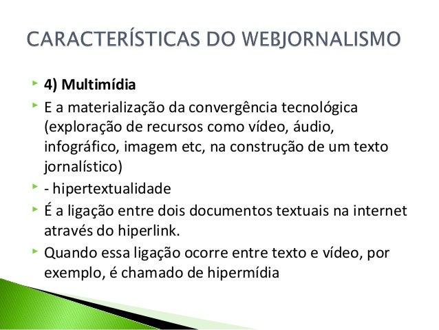  4) Multimídia  E a materialização da convergência tecnológica (exploração de recursos como vídeo, áudio, infográfico, i...