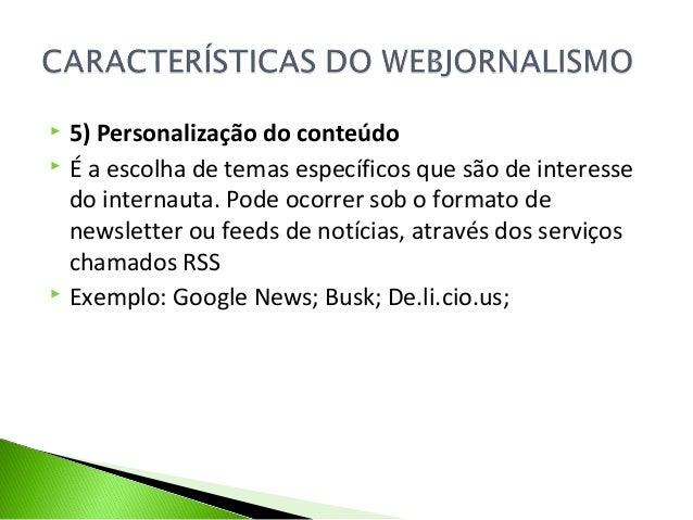  5) Personalização do conteúdo  É a escolha de temas específicos que são de interesse do internauta. Pode ocorrer sob o ...