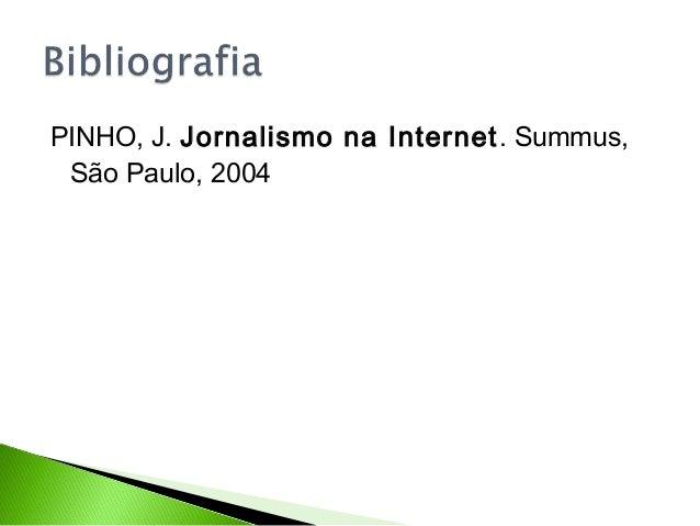 PINHO, J. Jornalismo na Internet. Summus, São Paulo, 2004