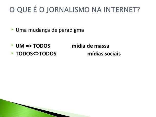  Uma mudança de paradigma  UM => TODOS mídia de massa  TODOSTODOS mídias sociais