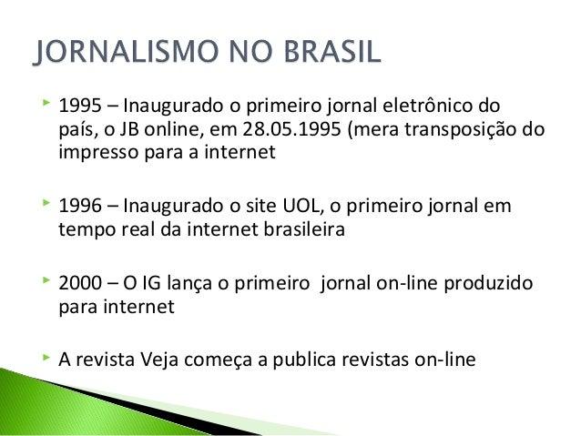  1995 – Inaugurado o primeiro jornal eletrônico do país, o JB online, em 28.05.1995 (mera transposição do impresso para a...