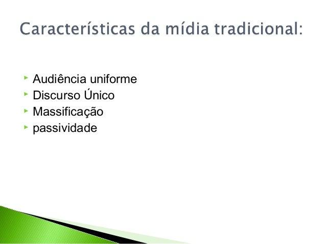  Audiência uniforme  Discurso Único  Massificação  passividade