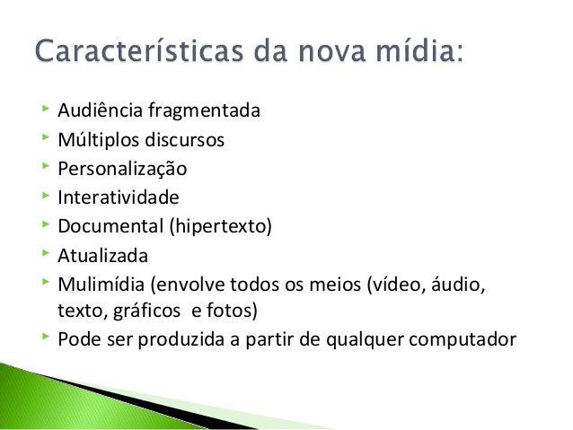  Audiência fragmentada  Múltiplos discursos  Personalização  Interatividade  Documental (hipertexto)  Atualizada  M...