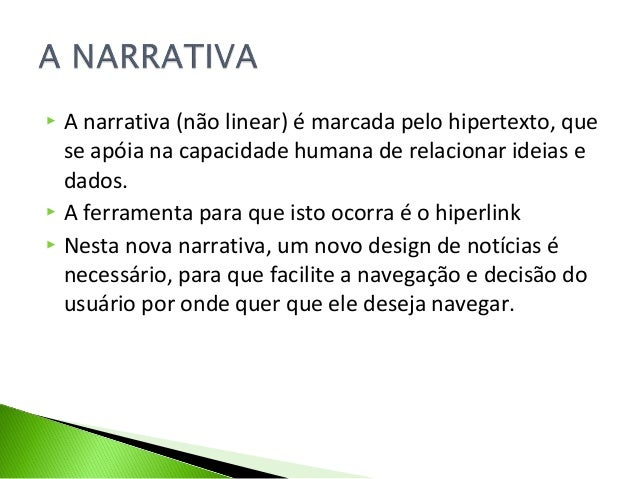  A narrativa (não linear) é marcada pelo hipertexto, que se apóia na capacidade humana de relacionar ideias e dados.  A ...