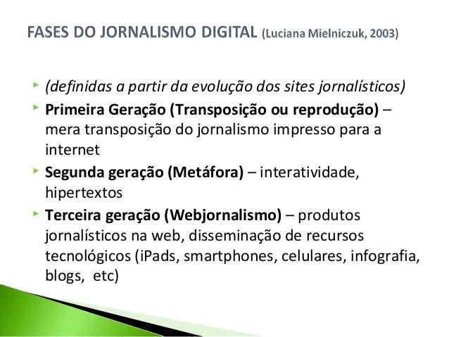  (definidas a partir da evolução dos sites jornalísticos)  Primeira Geração (Transposição ou reprodução) – mera transpos...