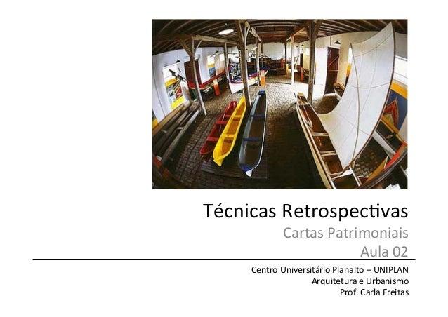 Técnicas  Retrospec/vas   Cartas  Patrimoniais   Aula  02   Centro  Universitário  Planalto  –  UNIPLA...