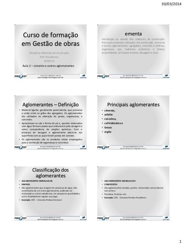 30/03/2014 1 Curso de formação em Gestão de obras Disciplina: Materiais de construção Prof. Nicodemos 29/03/14 Aula 2 – ci...
