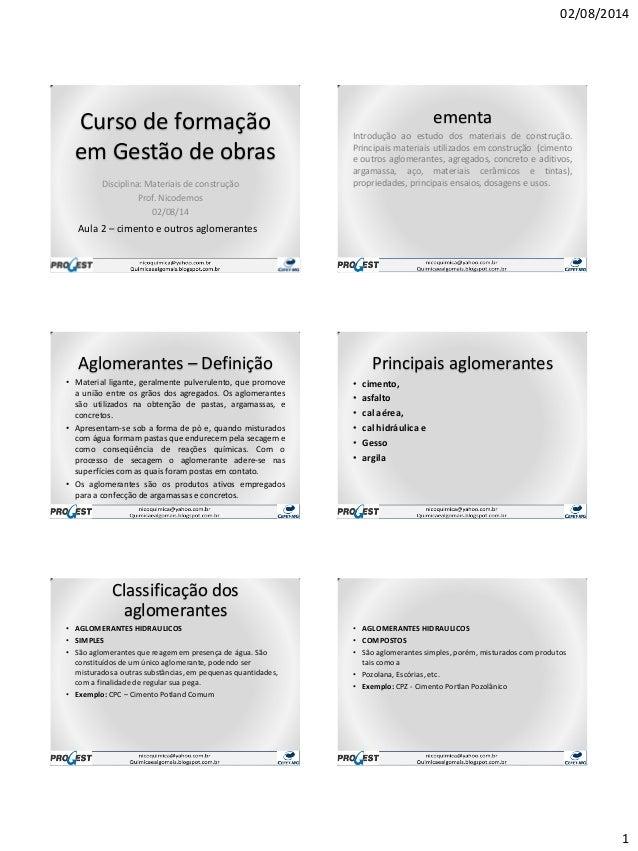 02/08/2014 1 Curso de formação em Gestão de obras Disciplina: Materiais de construção Prof. Nicodemos 02/08/14 Aula 2 – ci...