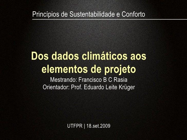 Princípios de Sustentabilidade e Conforto     Dos dados climáticos aos   elementos de projeto       Mestrando: Francisco B...