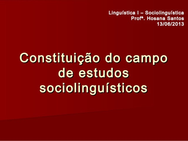 Constituição do campoConstituição do campo de estudosde estudos sociolinguísticossociolinguísticos Linguística I – Socioli...