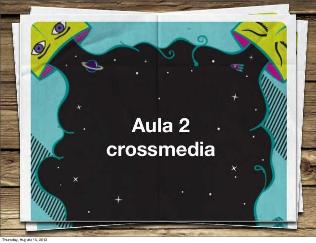 Aula 2 crossmedia Thursday, August 15, 2013