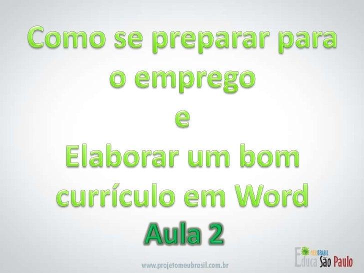 Como se preparar para o emprego e Elaborar um bom currículo em Word<br />Aula 2<br />