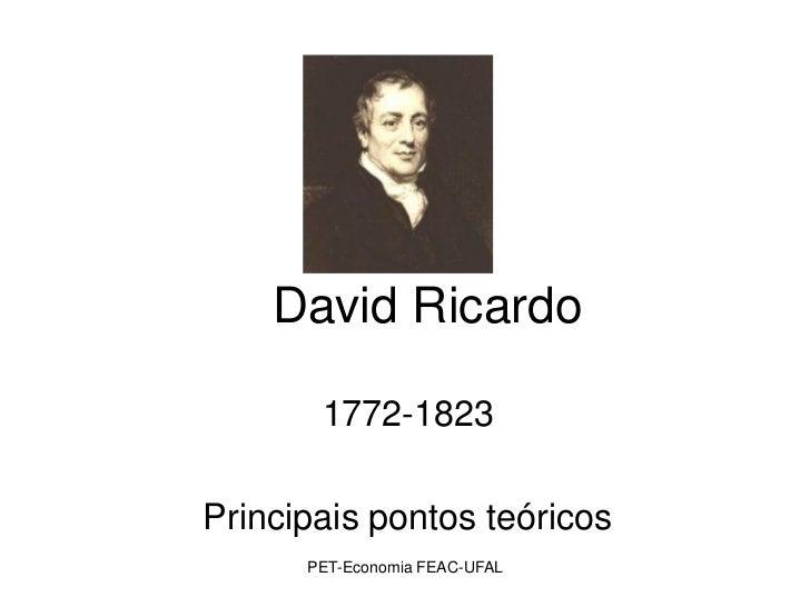 David Ricardo       1772-1823Principais pontos teóricos      PET-Economia FEAC-UFAL
