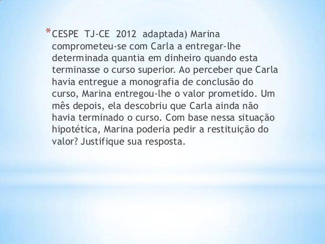 * CESPE  TJ-CE 2012 adaptada) Marina comprometeu-se com Carla a entregar-lhe determinada quantia em dinheiro quando esta t...