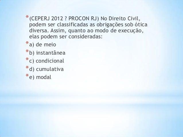 * (CEPERJ 2012 ? PROCON RJ) No Direito Civil,  podem ser classificadas as obrigações sob ótica diversa. Assim, quanto ao m...