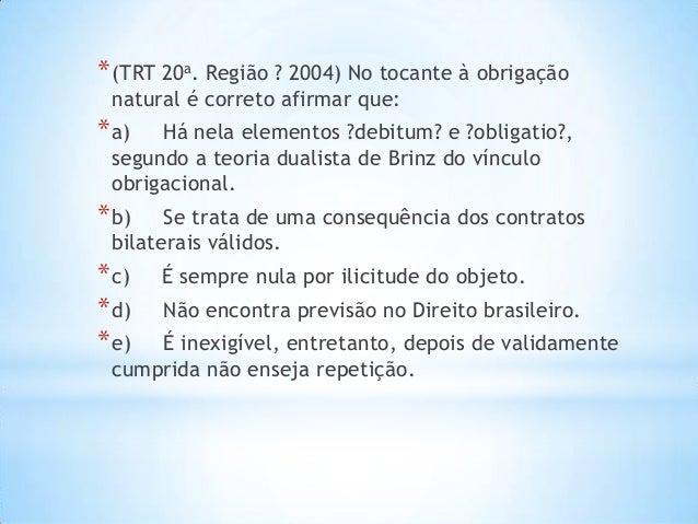 * (TRT 20a. Região ? 2004) No tocante à obrigação natural é correto afirmar que:  * a)  Há nela elementos ?debitum? e ?obl...