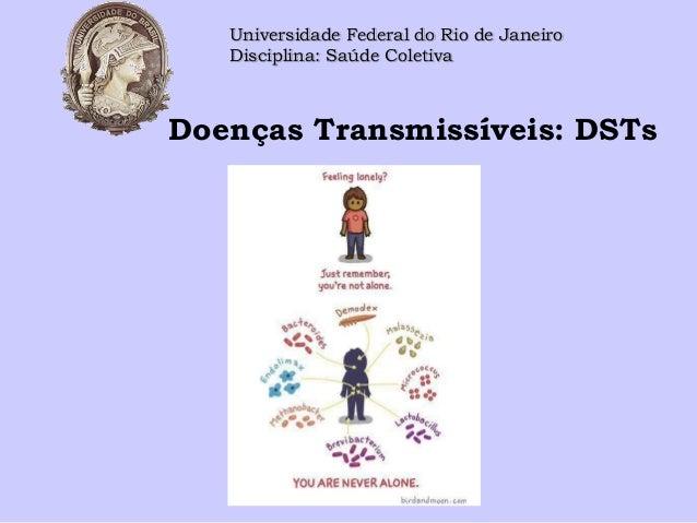 Doenças Transmissíveis: DSTs Universidade Federal do Rio de Janeiro Disciplina: Saúde Coletiva