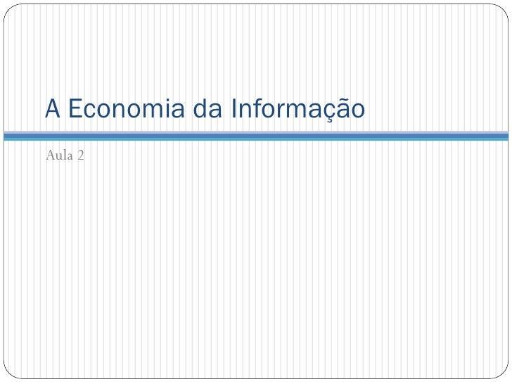 A Economia da InformaçãoAula 2