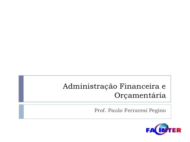 Administração Financeira e Orçamentária<br />Prof. Paulo FerraresiPegino<br />