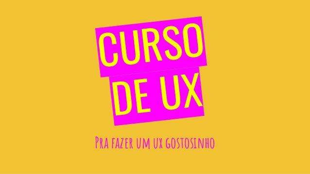 CURSO DE UX Pra fazer um ux gostosinho