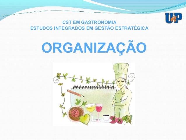 ORGANIZAÇÃO CST EM GASTRONOMIA ESTUDOS INTEGRADOS EM GESTÃO ESTRATÉGICA