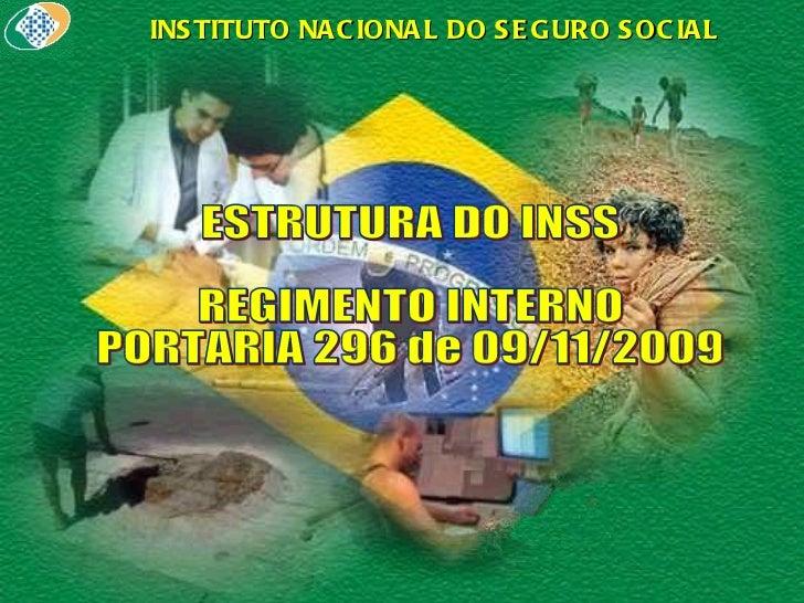 ESTRUTURA DO INSS REGIMENTO INTERNO PORTARIA 296 de 09/11/2009 INSTITUTO NACIONAL DO SEGURO SOCIAL