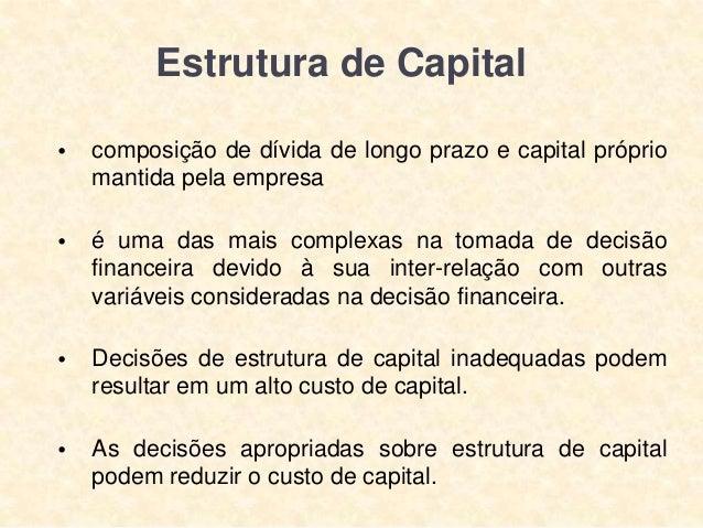 Estrutura de Capital •  composição de dívida de longo prazo e capital próprio mantida pela empresa  •  é uma das mais comp...