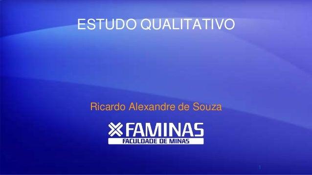 ESTUDO QUALITATIVO Ricardo Alexandre de Souza 1