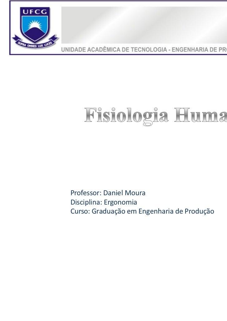 ERGONOMIAProfessor: Daniel MouraDisciplina: ErgonomiaCurso: Graduação em Engenharia de Produção