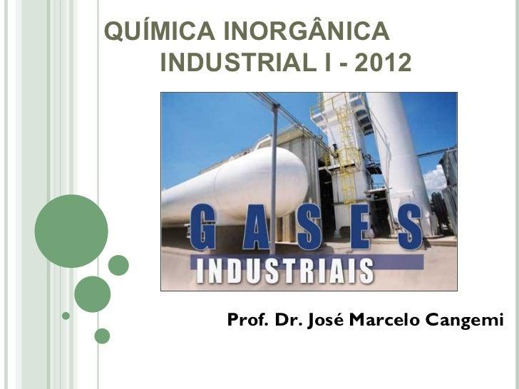 QUÍMICA INORGÂNICA   INDUSTRIAL I - 2012        Prof. Dr. José Marcelo Cangemi