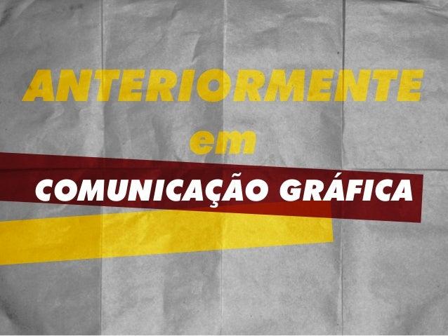 COMUNICAÇÃO GRÁFICA  ANTERIORMENTE  em