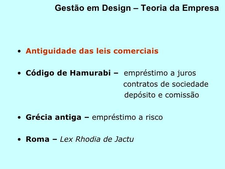 Gestão em Design – Teoria da Empresa <ul><li>Antiguidade das leis comerciais </li></ul><ul><li>Código de Hamurabi –  empré...