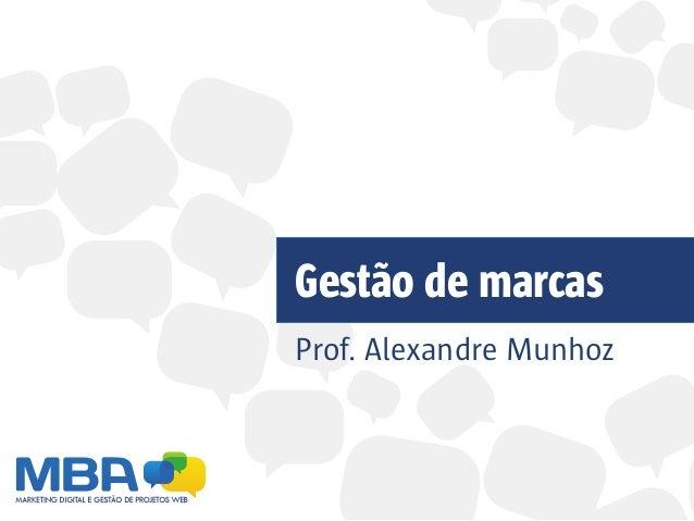 Gestão de marcas Prof. Alexandre Munhoz