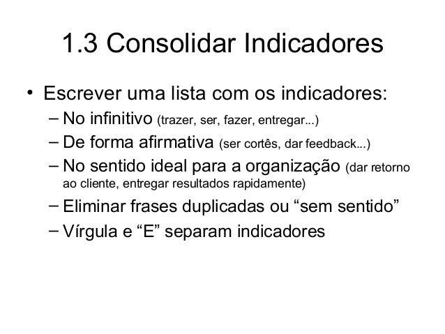 1.3 Consolidar Indicadores • Escrever uma lista com os indicadores: – No infinitivo (trazer, ser, fazer, entregar...) – De...