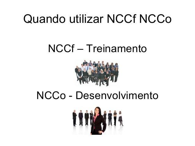 Quando utilizar NCCf NCCo NCCf – Treinamento NCCo - Desenvolvimento