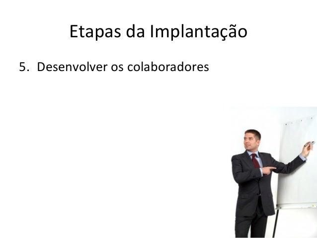 Etapas da Implantação 5. Desenvolver os colaboradores