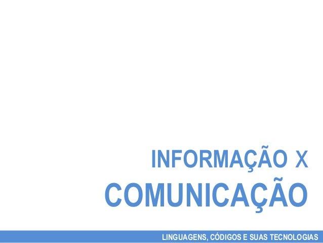 x  INFORMAÇÃOCOMUNICAÇÃO   LINGUAGENS, CÓDIGOS E SUAS TECNOLOGIAS