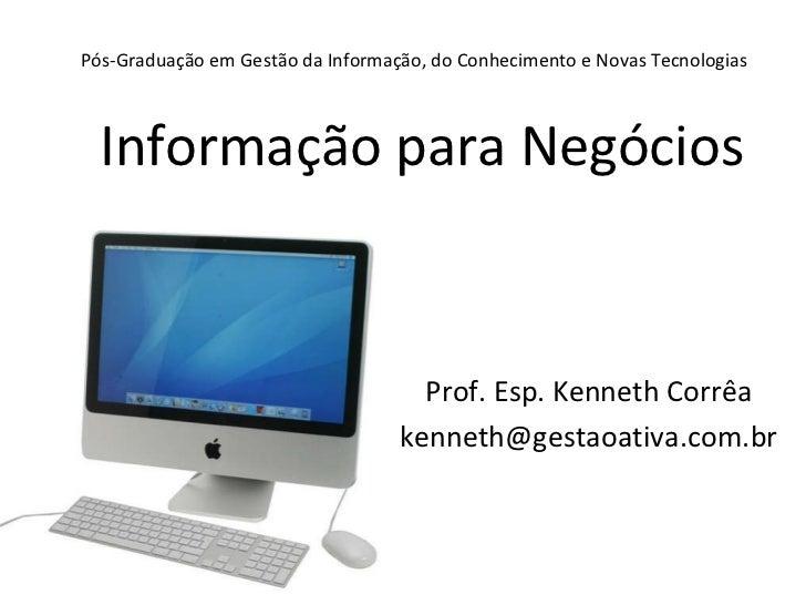 Pós-Graduação em Gestão da Informação, do Conhecimento e Novas Tecnologias Informação para Negócios Prof. Esp. Kenneth Cor...