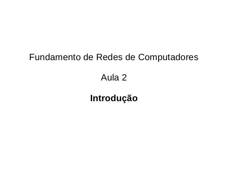 Fundamento de Redes de Computadores              Aula 2            Introdução