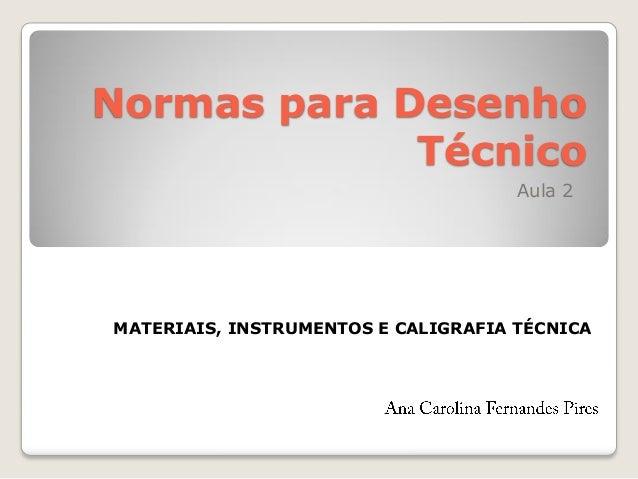 Normas para Desenho Técnico Aula 2 MATERIAIS, INSTRUMENTOS E CALIGRAFIA TÉCNICA